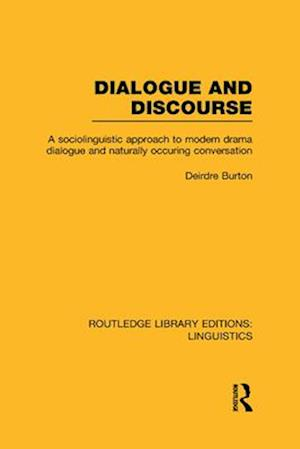 Dialogue and Discourse (RLE Linguistics C: Applied Linguistics) : A Sociolinguistic Approach to Modern Drama Dialogue and Naturally Occurring Conversa
