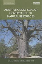 Adaptive Cross-Scalar Governance of Natural Resources (Earthscan Studies in Natural Resource Management)