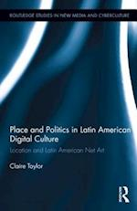 Place and Politics in Latin American Digital Culture (Routledge Studies in New Media And Cyberculture, nr. 20)