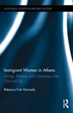 Immigrant Women in Athens : Gender, Ethnicity, and Citizenship in the Classical City af Rebecca Futo Kennedy