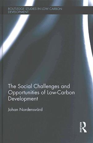 Bog, hardback The Social Challenges and Opportunities of Low Carbon Development af Johan Nordensvard