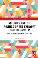 Refugees and the Politics of the Everyday State in Pakistan (Royal Asiatic Society Books)