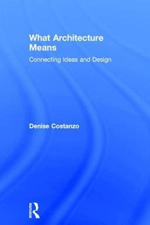 What Architecture Means : Connecting Ideas and Design