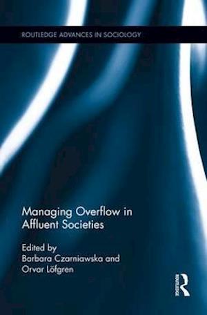 Bog, paperback Managing Overflow in Affluent Societies af Barbara Czarniawska