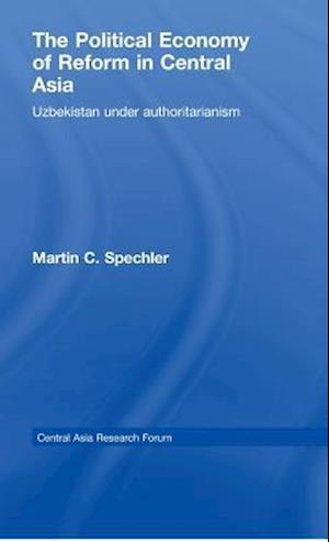 The Political Economy of Reform in Central Asia : Uzbekistan under Authoritarianism