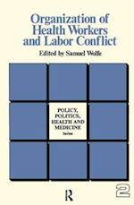 Organization of Health Workers and Labor Conflict (POLICY, POLITICS, HEALTH, AND MEDICINE SERIES)