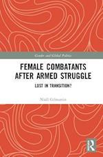 Female Combatants After Armed Struggle (Routledge Studies in Gender and Global Politics)