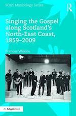 Singing the Gospel Along Scotland S North-East Coast, 1859 2009 (Soas Musicology)