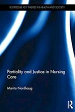 Partiality and Justice in Nursing Care (Routledge Key Themes in Health and Society)