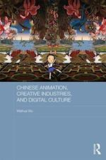 Chinese Animation, Creative Industries, and Digital Culture (Routledge Culture Society Business in East Asia Series)