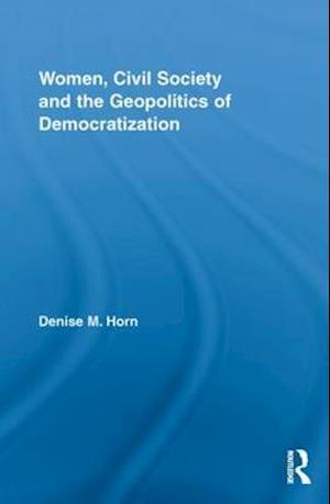 Women, Civil Society and the Geopolitics of Democratization