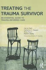Treating the Trauma Survivor : An Essential Guide to Trauma-Informed Care