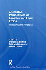 Alternative Perspectives on Lawyers and Legal Ethics (Routledge Research in Legal Ethics)