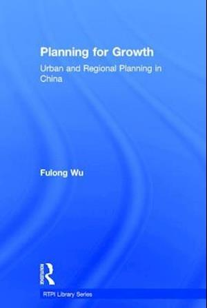 Planning for Growth : Urban and Regional Planning in China