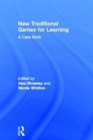 New Traditional Games for Learning : A Case Book
