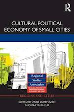 Cultural Political Economy of Small Cities (Regions and Cities, nr. 49)