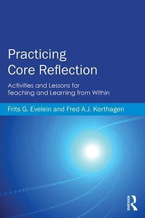 Practicing Core Reflection : Activities and Lessons for Teaching and Learning from Within