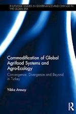 Commodification of Global Agrifood Systems and Agro-Ecology (Routledge Studies in Governance & Change in the Global Era)
