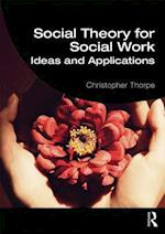 Social Theory for Social Work (Student Social Work)