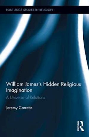 William James's Hidden Religious Imagination : A Universe of Relations