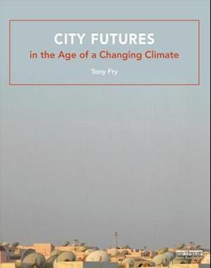City Futures in the Age of a Changing Climate