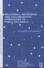 Relational, Networked and Collaborative Approaches to Public Diplomacy (Routledge Studies in Global Information Politics and Society)