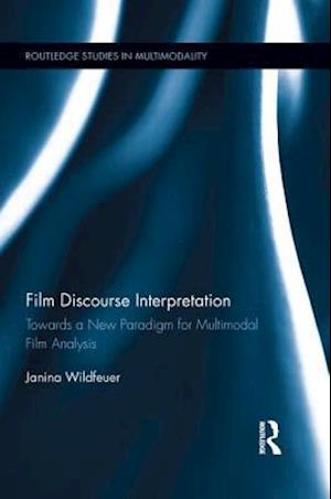 Film Discourse Interpretation : Towards a New Paradigm for Multimodal Film Analysis