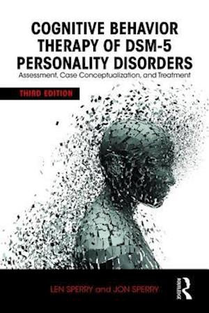 Cognitive Behavior Therapy of DSM-5 Personality Disorders : Assessment, Case Conceptualization, and Treatment