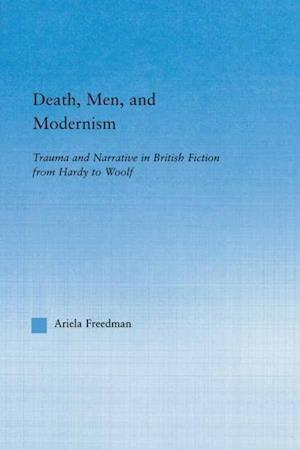 Death, Men, and Modernism: Trauma and Narrative in British Fiction from Hardy to Woolf