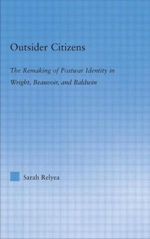 Outsider Citizens: The Remaking of Postwar Identity in Wright, Beauvoir, and Baldwin