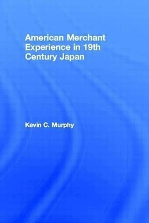 The American Merchant Experience in Nineteenth Century Japan