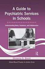 A Guide to Psychiatric Services in Schools (School-based Practice in Action)
