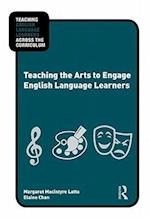 Teaching the Arts to Engage English Language Learners (Teaching English Language Learners Across the Curriculum)