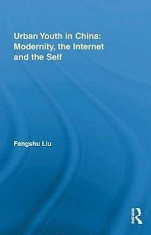 Urban Youth in China: Modernity, the Internet and the Self