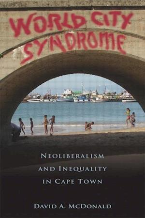 World City Syndrome: Neoliberalism and Inequality in Cape Town