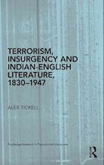 Terrorism, Insurgency and Indian-English Literature, 1830-1947 (ROUTLEDGE RESEARCH IN POSTCOLONIAL LITERATURES)