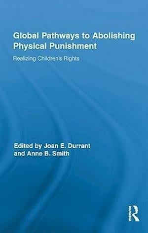 Bog, hardback Global Pathways to Abolishing Physical Punishment af Joan E Durrant, Anne B Smith