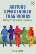 Actions Speak Louder Than Words (Teaching/Learning Social Justice)