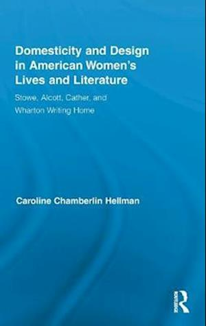 Domesticity and Design in American Women's Lives and Literature