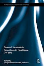 Toward Sustainable Transitions in Healthcare Systems (Routledge Studies in Sustainability Transitions)