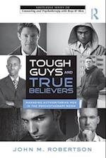 Tough Guys and True Believers (The Routledge Series on Counseling and Psychotherapy With Boys and Men)