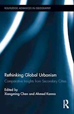Rethinking Global Urbanism (Routledge Advances in Geography, nr. 7)