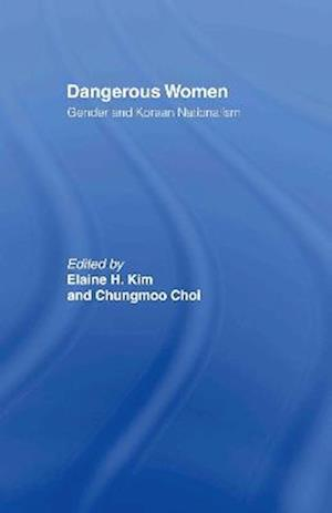 Dangerous Women: Gender and Korean Nationalism