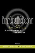 Intuition: The Inside Story: Interdisciplinary Perspectives af R. Davis-Floyd, Robbie E. Davis-Floyd, P. Sven Arvidson