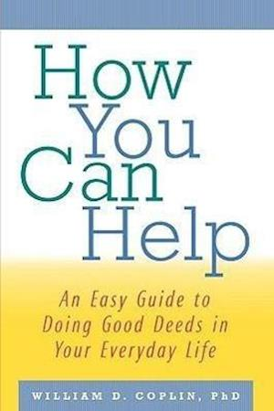 How You Can Help: An Easy Guide to Doing Good Deeds in Your Everyday Life