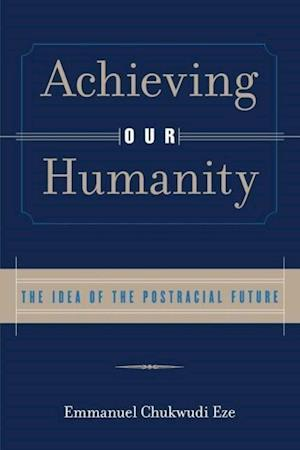 Achieving Our Humanity: The Idea of the Postracial Future