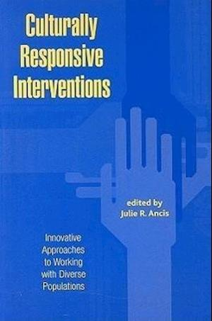 Culturally Responsive Interventions : Innovative Approaches to Working with Diverse Populations