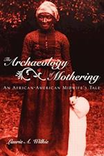 The Archaeology of Mothering: An African-American Midwife's Tale af Laurie A. Wilkie, A. Wilkie Laurie