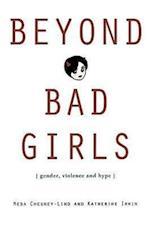 Beyond Bad Girls: Gender, Violence and Hype