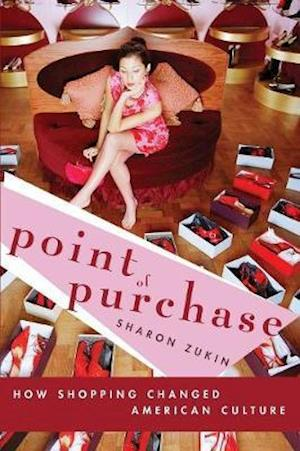 Point of Purchase : How Shopping Changed American Culture